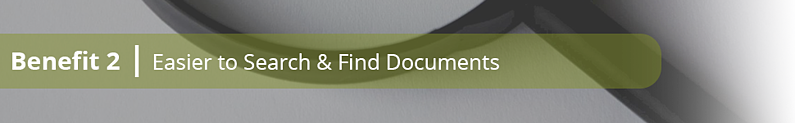 Benefit 2: Easier to search and find documents