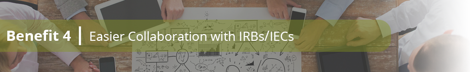 Benefit 4: Easier collaboration with IRBs/IECs