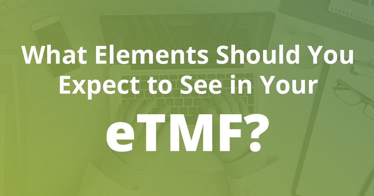 What Elements Should You Expect to See in Your eTMF?